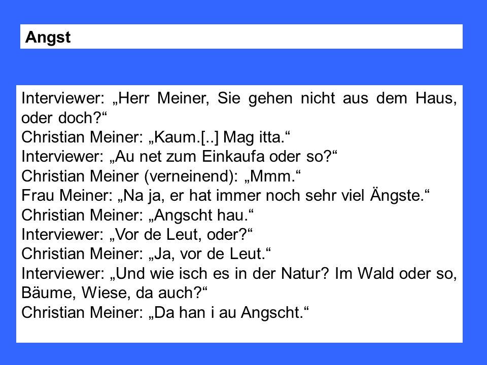 """Angst Interviewer: """"Herr Meiner, Sie gehen nicht aus dem Haus, oder doch Christian Meiner: """"Kaum.[..] Mag itta."""